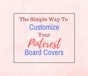 Customize your Pinterest board cover with these easy step by step tutorials.